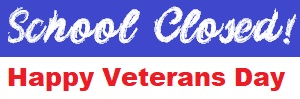 School will be closed Wednesday, November 11th for Veterans Day.